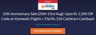 GOIBIBO OFFER: 10th Anniversary Sale (20th-23rd Aug): Upto Rs 1,500 Off Code on Domestic Flights + Flat Rs 126 CashKaro Cashback